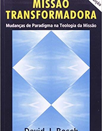 Missão Transformadora. Mudanças de Paradigma na Teologia da Missão